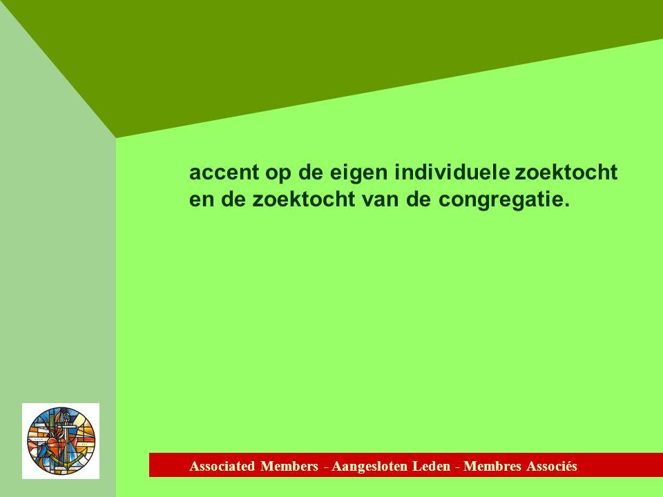 Associated Members - Aangesloten Leden - Membres Associés accent op de eigen individuele zoektocht en de zoektocht van de congregatie.