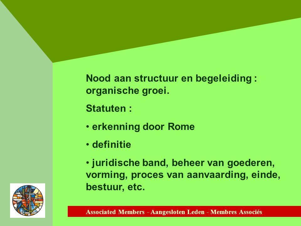 Associated Members - Aangesloten Leden - Membres Associés Nood aan structuur en begeleiding : organische groei.