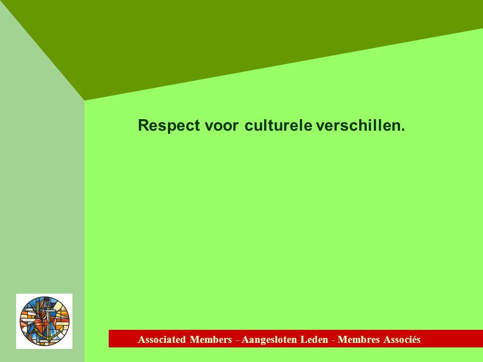 Associated Members - Aangesloten Leden - Membres Associés Respect voor culturele verschillen.
