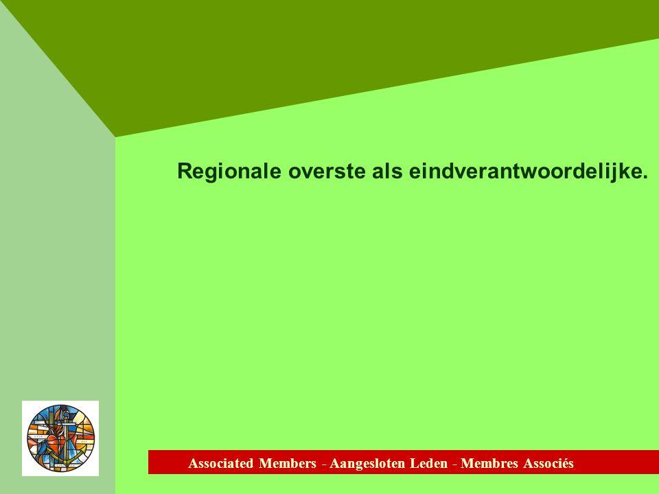 Associated Members - Aangesloten Leden - Membres Associés Regionale overste als eindverantwoordelijke.