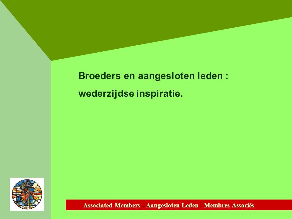 Associated Members - Aangesloten Leden - Membres Associés Broeders en aangesloten leden : wederzijdse inspiratie.