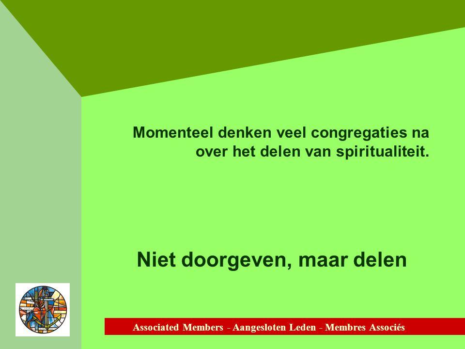 Associated Members - Aangesloten Leden - Membres Associés Momenteel denken veel congregaties na over het delen van spiritualiteit.