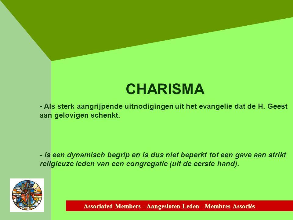 Associated Members - Aangesloten Leden - Membres Associés CHARISMA - Als sterk aangrijpende uitnodigingen uit het evangelie dat de H.