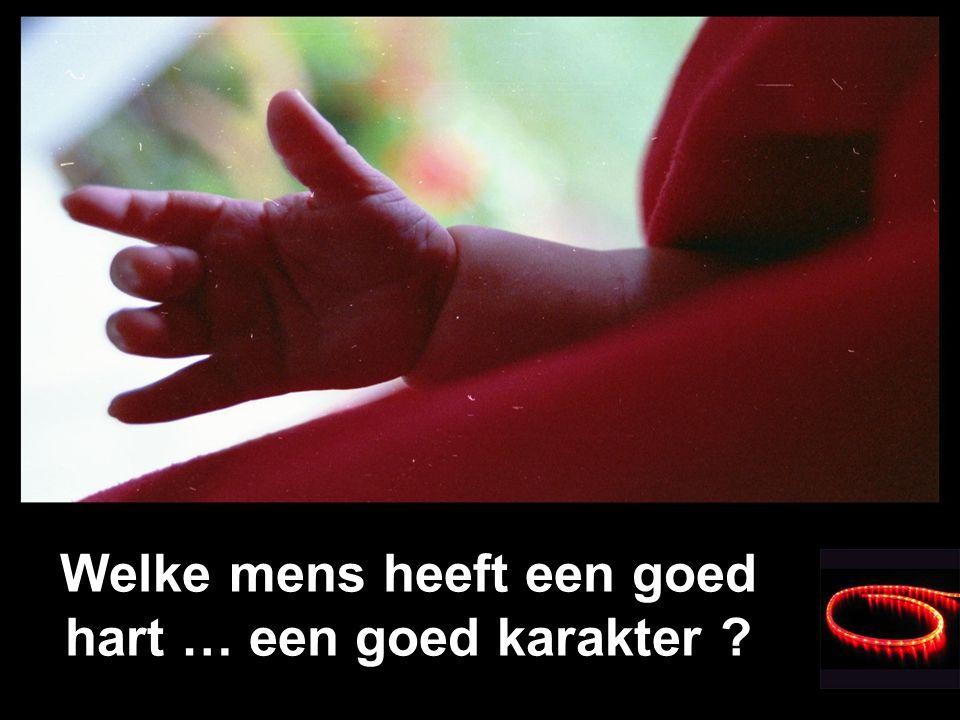 Elke mens wil een goed mens worden !
