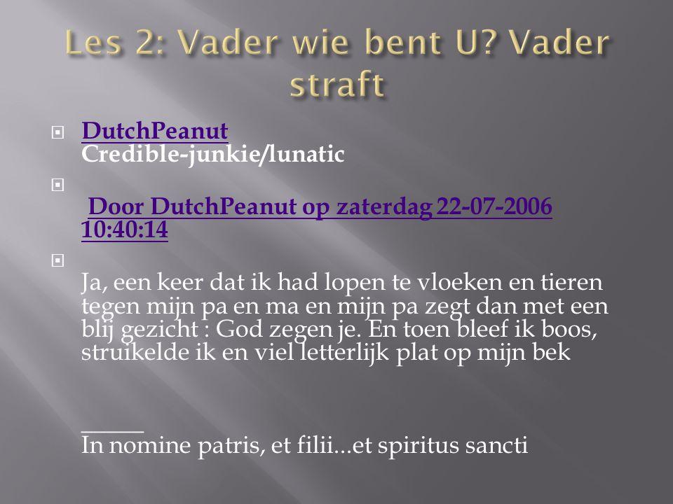  DutchPeanut Credible-junkie/lunatic DutchPeanut  Door DutchPeanut op zaterdag 22-07-2006 10:40:14Door DutchPeanut op zaterdag 22-07-2006 10:40:14 