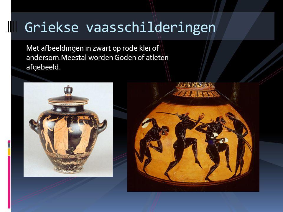 Met afbeeldingen in zwart op rode klei of andersom.Meestal worden Goden of atleten afgebeeld. Griekse vaasschilderingen