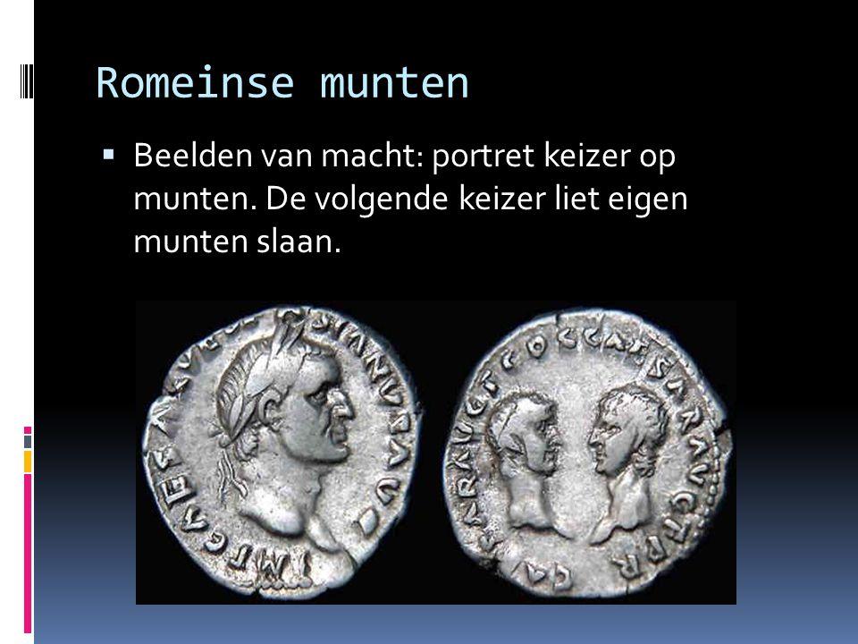 Romeinse munten  Beelden van macht: portret keizer op munten. De volgende keizer liet eigen munten slaan.
