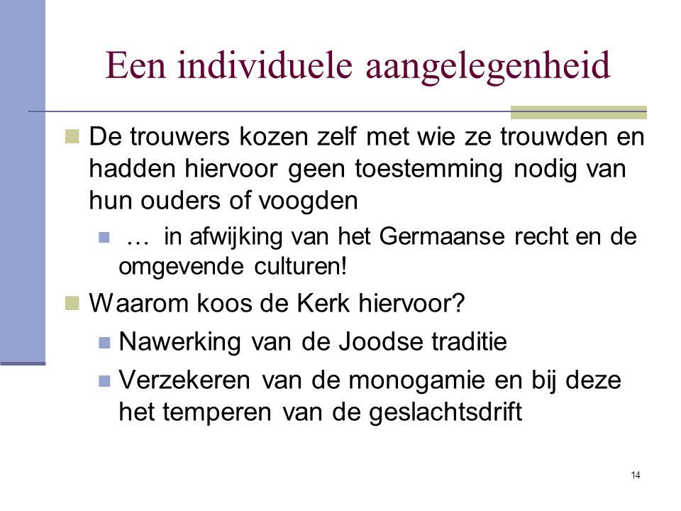 14 Een individuele aangelegenheid De trouwers kozen zelf met wie ze trouwden en hadden hiervoor geen toestemming nodig van hun ouders of voogden … in