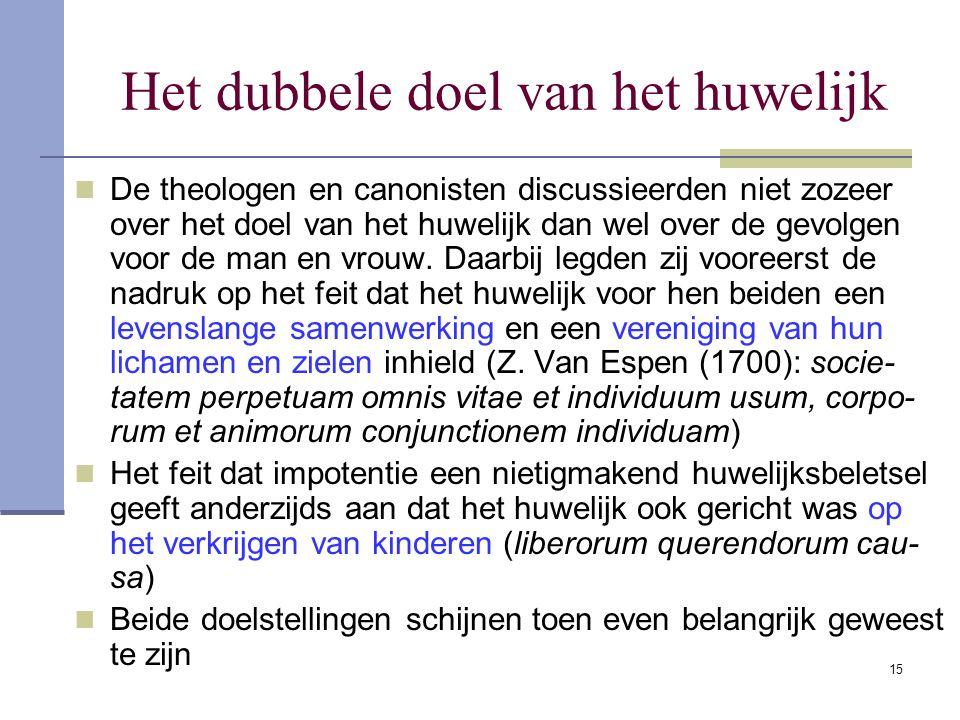 15 Het dubbele doel van het huwelijk De theologen en canonisten discussieerden niet zozeer over het doel van het huwelijk dan wel over de gevolgen voo