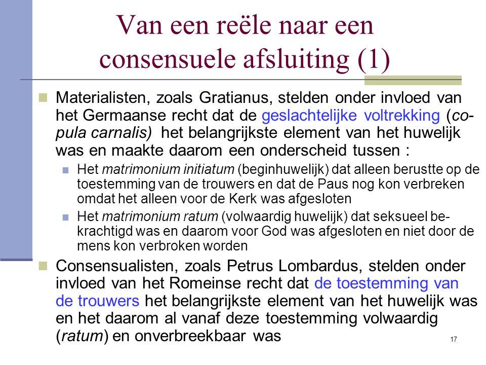 17 Van een reële naar een consensuele afsluiting (1) Materialisten, zoals Gratianus, stelden onder invloed van het Germaanse recht dat de geslachtelij