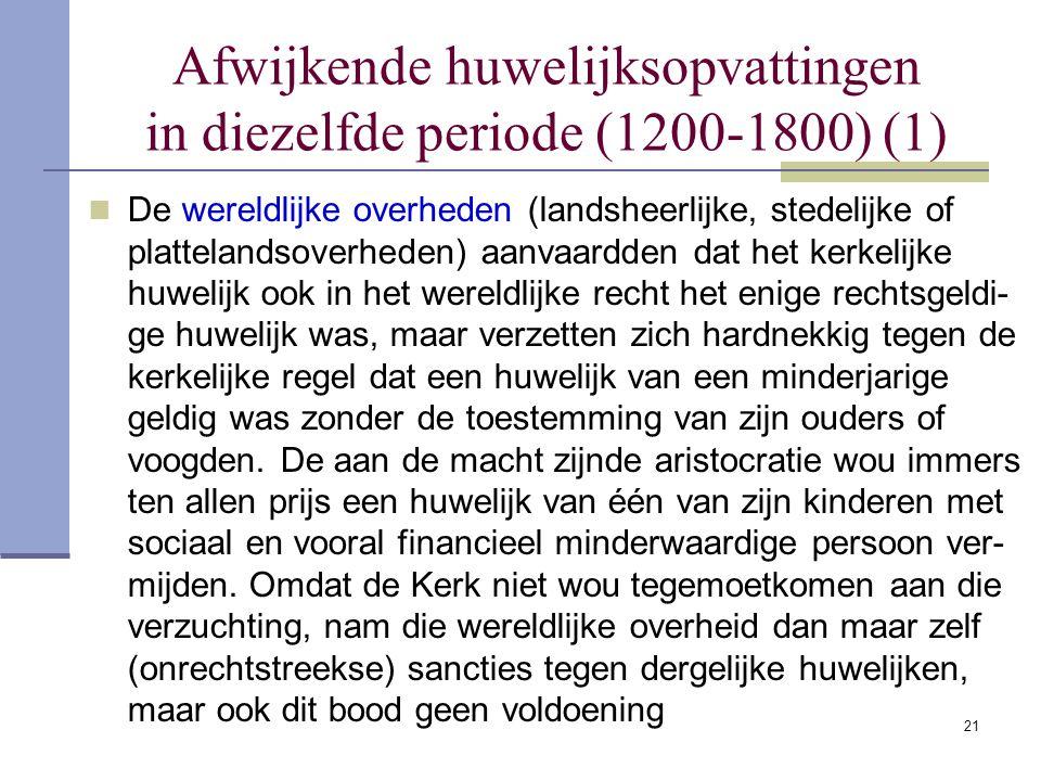 21 Afwijkende huwelijksopvattingen in diezelfde periode (1200-1800) (1) De wereldlijke overheden (landsheerlijke, stedelijke of plattelandsoverheden)