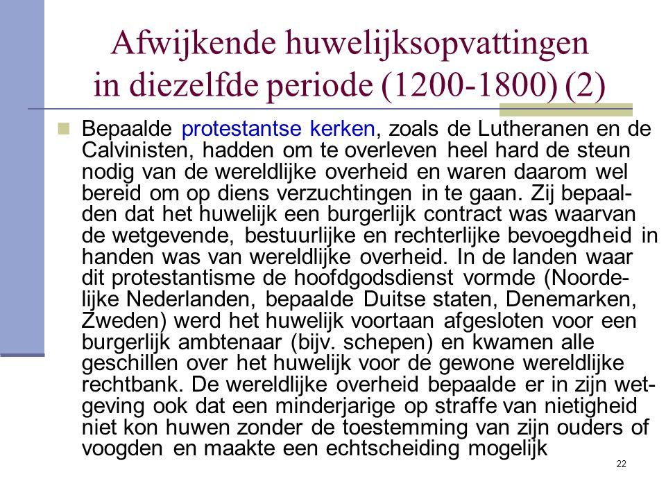 22 Afwijkende huwelijksopvattingen in diezelfde periode (1200-1800) (2) Bepaalde protestantse kerken, zoals de Lutheranen en de Calvinisten, hadden om