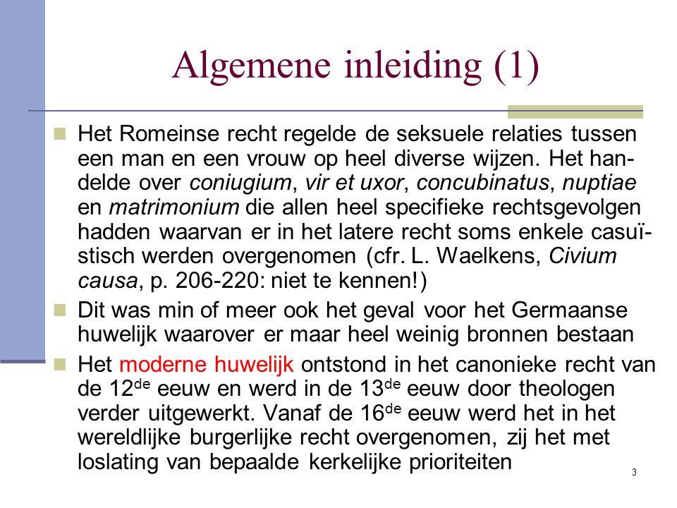 3 Algemene inleiding (1) Het Romeinse recht regelde de seksuele relaties tussen een man en een vrouw op heel diverse wijzen. Het han- delde over coniu