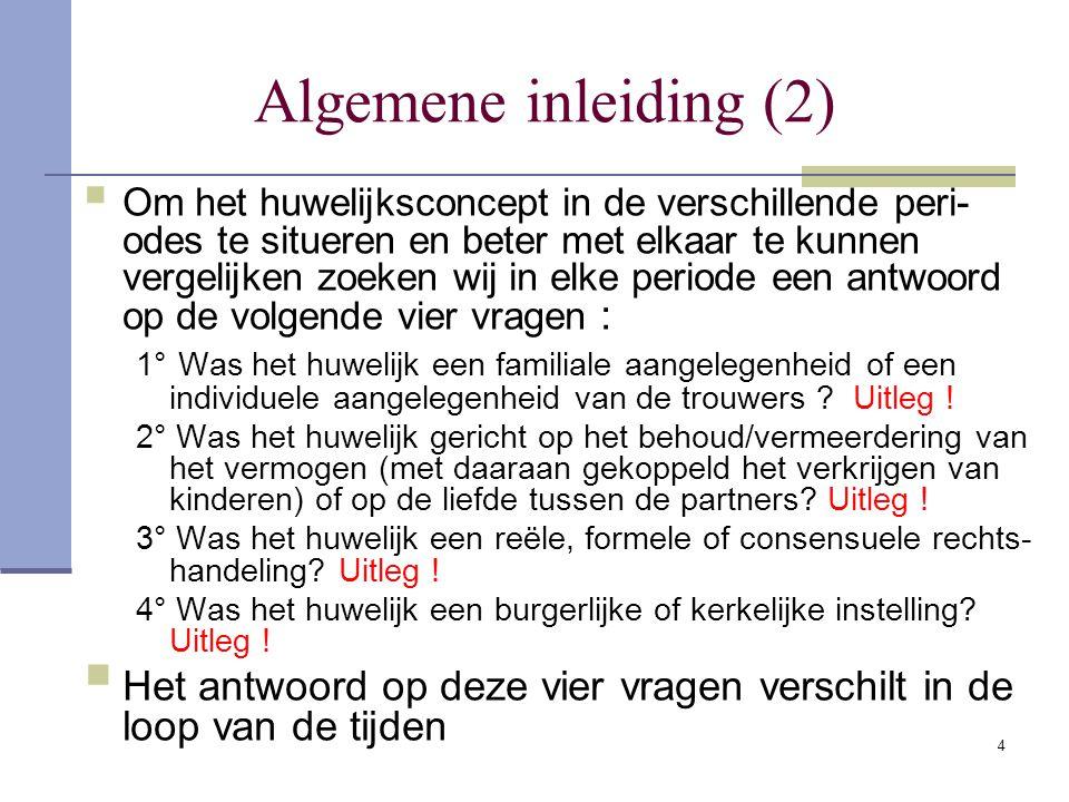 4 Algemene inleiding (2)  Om het huwelijksconcept in de verschillende peri- odes te situeren en beter met elkaar te kunnen vergelijken zoeken wij in