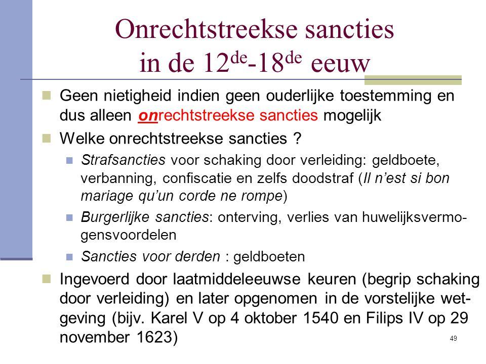 49 Onrechtstreekse sancties in de 12 de -18 de eeuw Geen nietigheid indien geen ouderlijke toestemming en dus alleen onrechtstreekse sancties mogelijk