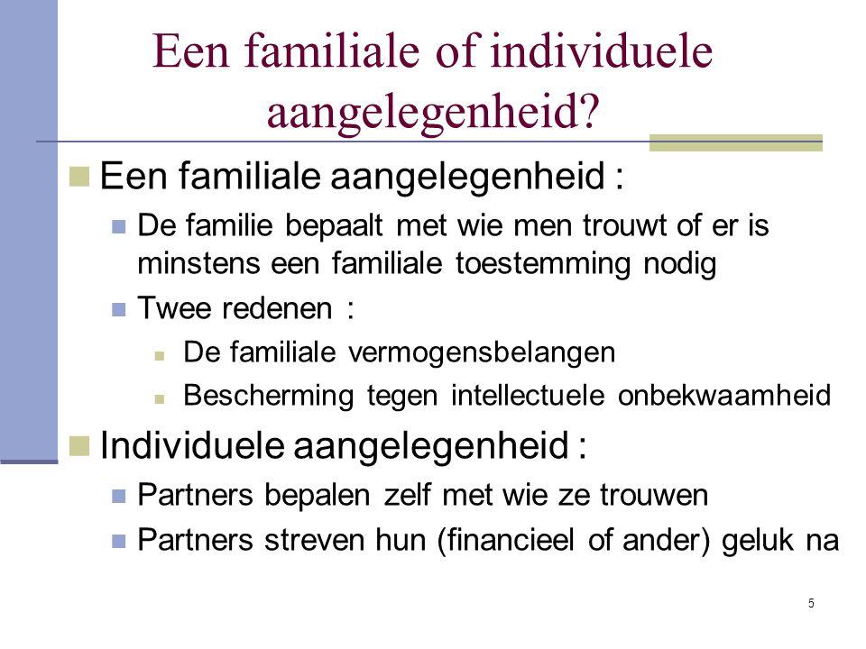 5 Een familiale of individuele aangelegenheid? Een familiale aangelegenheid : De familie bepaalt met wie men trouwt of er is minstens een familiale to