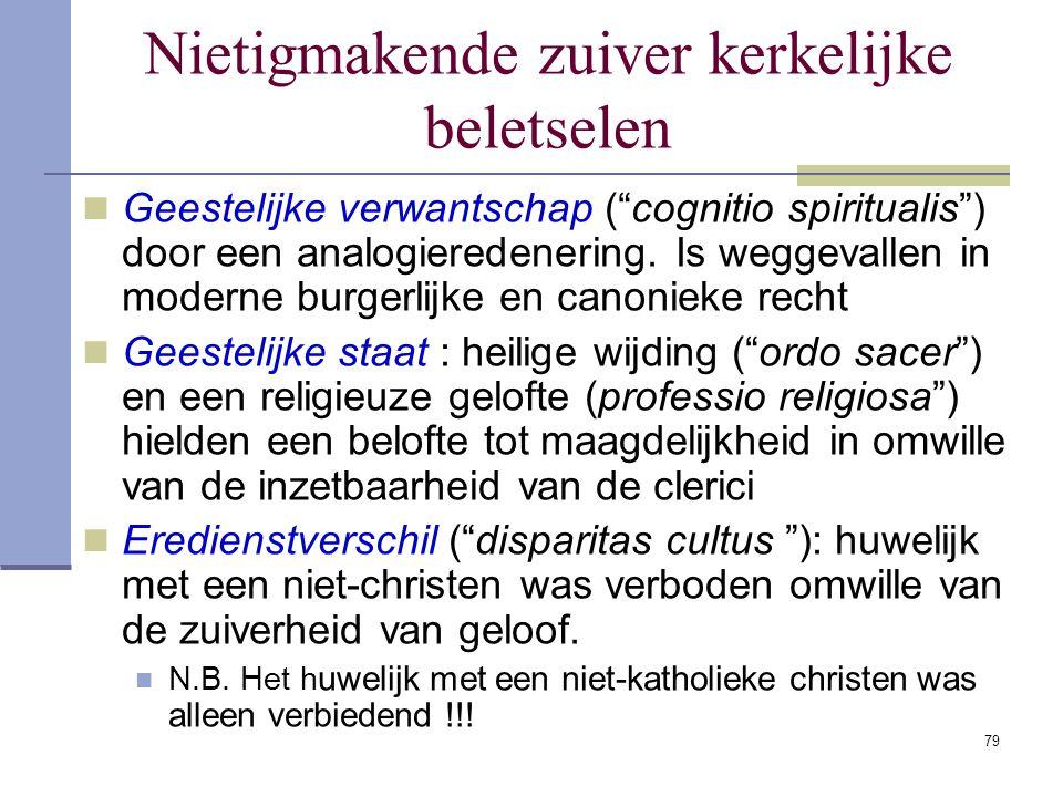 """79 Nietigmakende zuiver kerkelijke beletselen Geestelijke verwantschap (""""cognitio spiritualis"""") door een analogieredenering. Is weggevallen in moderne"""