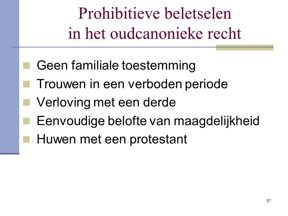 87 Prohibitieve beletselen in het oudcanonieke recht Geen familiale toestemming Trouwen in een verboden periode Verloving met een derde Eenvoudige bel