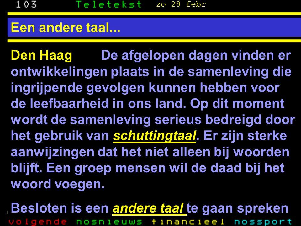 Een andere taal... Den Haag De afgelopen dagen vinden er ontwikkelingen plaats in de samenleving die ingrijpende gevolgen kunnen hebben voor de leefba