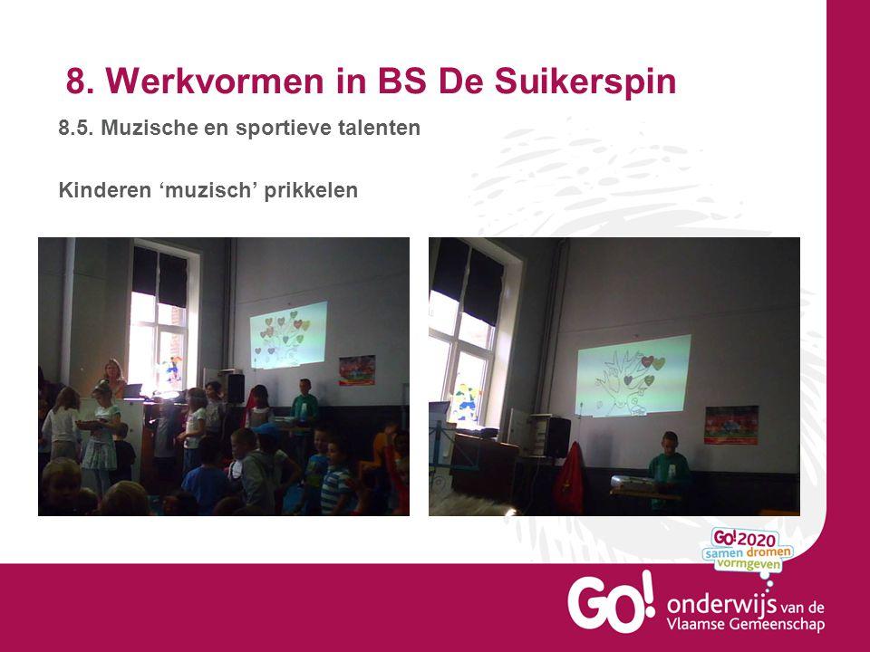 8. Werkvormen in BS De Suikerspin 8.5. Muzische en sportieve talenten Kinderen 'muzisch' prikkelen