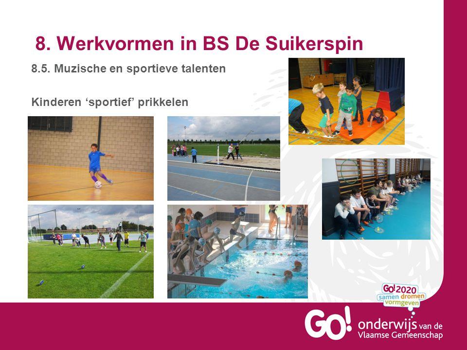 8. Werkvormen in BS De Suikerspin 8.5. Muzische en sportieve talenten Kinderen 'sportief' prikkelen