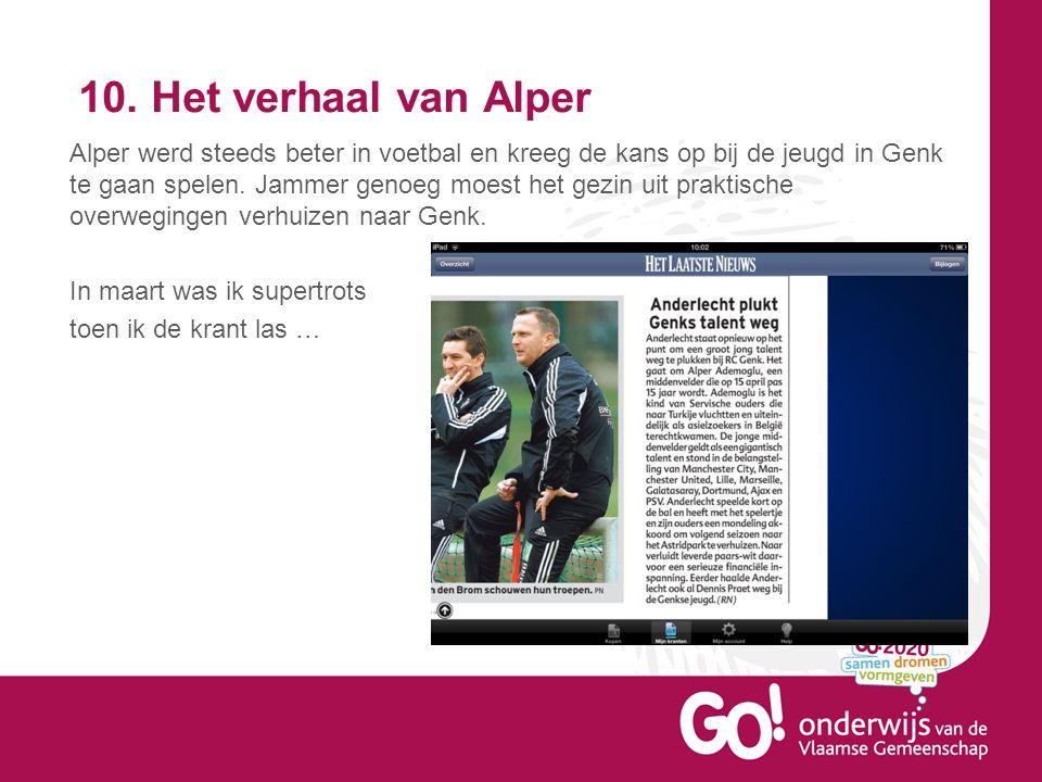 10. Het verhaal van Alper Alper werd steeds beter in voetbal en kreeg de kans op bij de jeugd in Genk te gaan spelen. Jammer genoeg moest het gezin ui