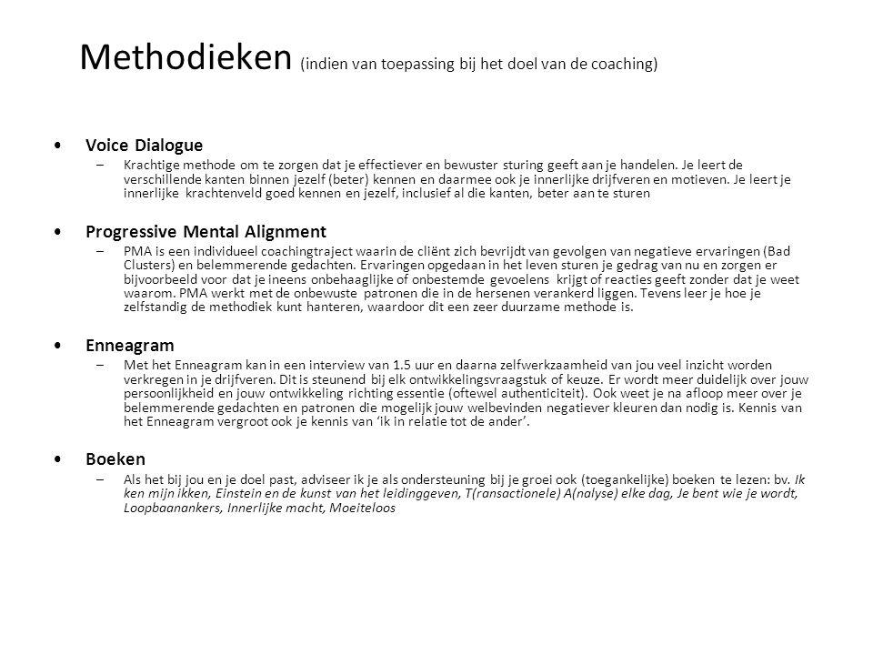 Methodieken (indien van toepassing bij het doel van de coaching) Voice Dialogue –Krachtige methode om te zorgen dat je effectiever en bewuster sturing