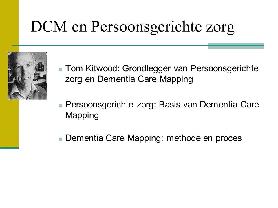 DCM en Persoonsgerichte zorg Tom Kitwood: Grondlegger van Persoonsgerichte zorg en Dementia Care Mapping Persoonsgerichte zorg: Basis van Dementia Car