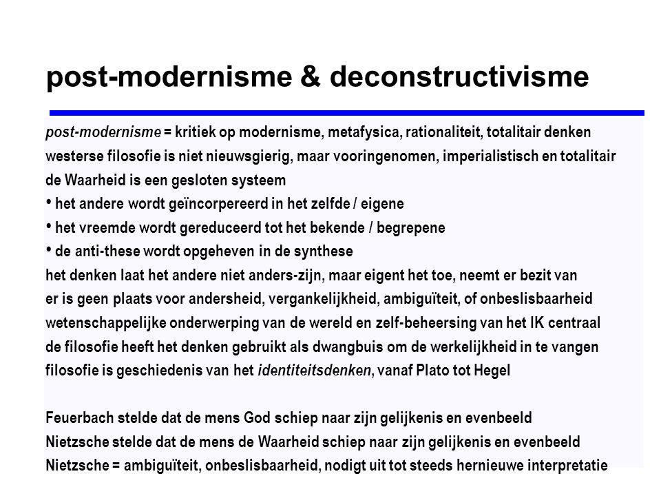 Emmanuel Lévinas (1906-1995): de Ander centraal Kritiek op het totaliserend denken: ontologie = subject onderworpen aan allesomvattende Zijn (Plato) egologie = subject als centrale instantie (Descartes) de filosofie reduceert dat wat anders is tot iets beheersbaars: Anders-zijn is een bedreiging en wordt ingelijfd (dialectiek) alteriteit = het on-ophefbaar anders-zijn van de Ander de Ander = een weerloos schepsel dat een appel doet op mij de Ander = oneindig = god = nooit in te sluiten in een systeem de relatie tot God = relatie tot de Ander de Oneindige openbaart zich uitsluitend in de Ander God laat zich door het bewustzijn niet in kaart brengen God is de Ongrijpbare die niet aanwezig / tegenwoordig is God staat niet boven de mens (verticalisme) maar is in de Ander