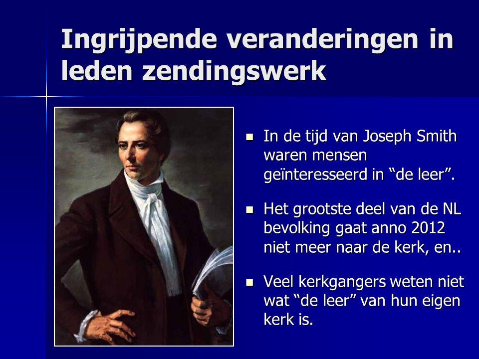 """Ingrijpende veranderingen in leden zendingswerk In de tijd van Joseph Smith waren mensen geïnteresseerd in """"de leer"""". In de tijd van Joseph Smith ware"""