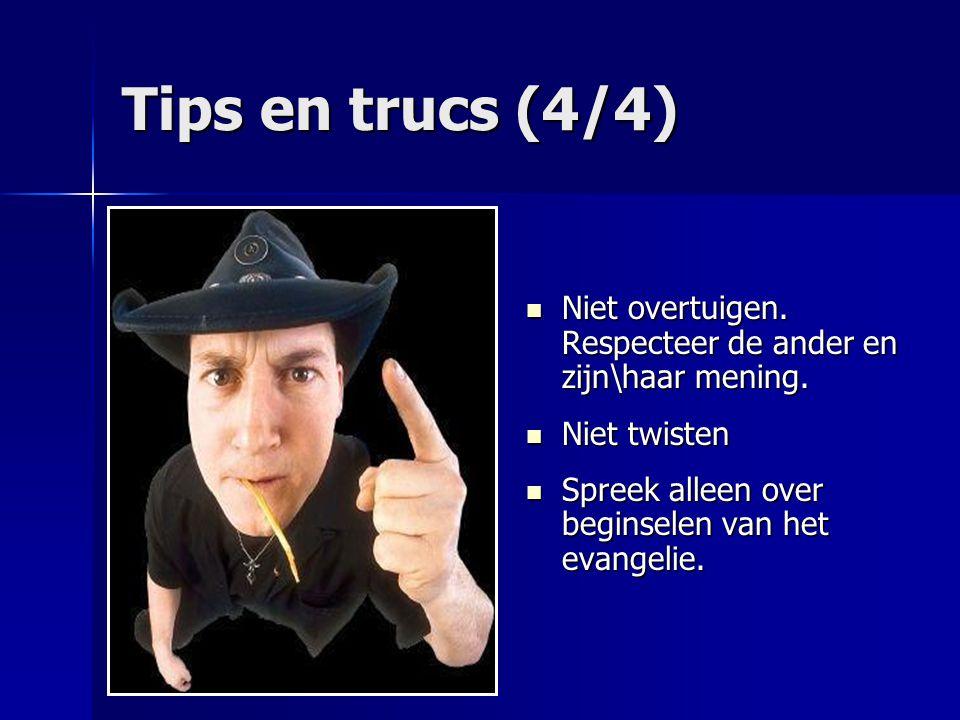 Tips en trucs (4/4) Niet overtuigen. Respecteer de ander en zijn\haar mening. Niet overtuigen. Respecteer de ander en zijn\haar mening. Niet twisten N