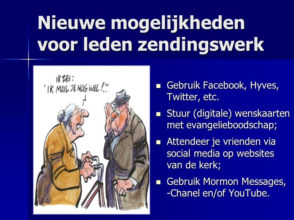 Nieuwe mogelijkheden voor leden zendingswerk Gebruik Facebook, Hyves, Twitter, etc. Gebruik Facebook, Hyves, Twitter, etc. Stuur (digitale) wenskaarte