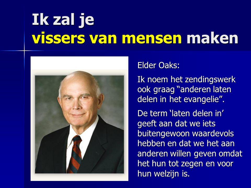 """Ik zal je vissers van mensen maken Elder Oaks: Ik noem het zendingswerk ook graag """"anderen laten delen in het evangelie"""". De term 'laten delen in' gee"""