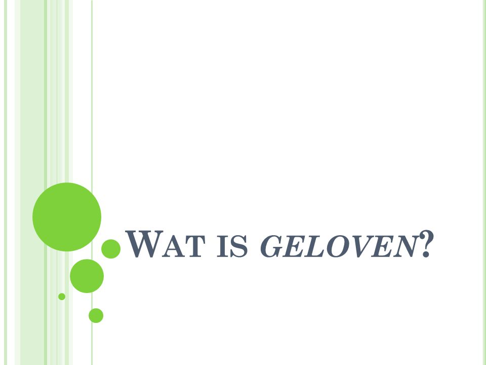 W AT IS GELOVEN ?