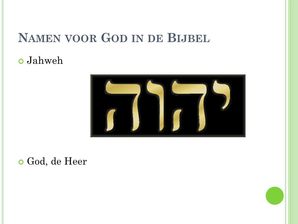 N AMEN VOOR G OD IN DE B IJBEL Jahweh God, de Heer