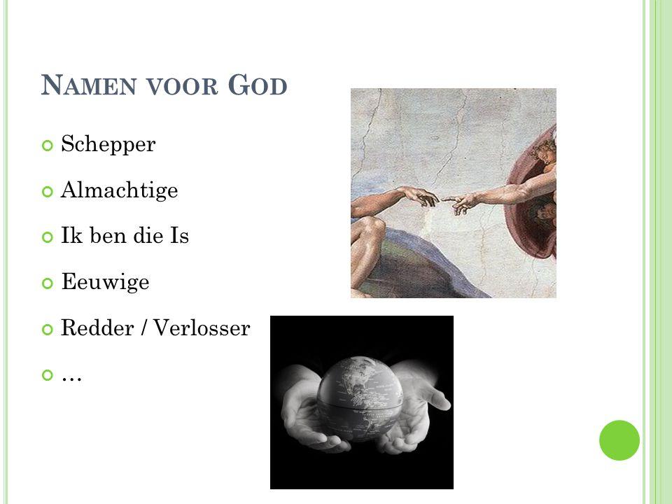N AMEN VOOR G OD Schepper Almachtige Ik ben die Is Eeuwige Redder / Verlosser …