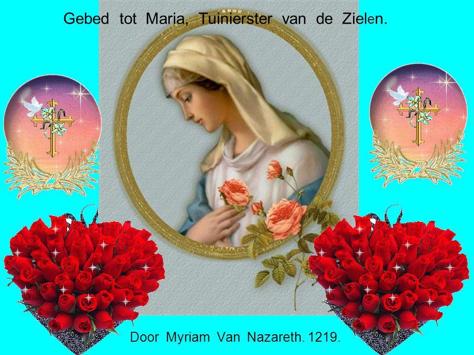 Lieve Moeder Maria, Tuinierster van de zielen, voor U spreid ik mijn ziel uit als een tuin.