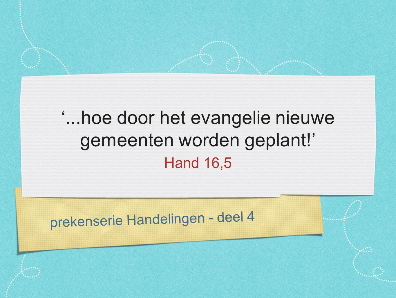 prekenserie Handelingen - deel 4 '...hoe door het evangelie nieuwe gemeenten worden geplant!' Hand 16,5