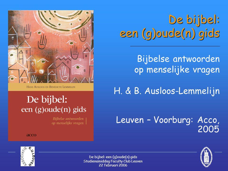 De bijbel: een (g)oude(n) gids Studienamiddag Faculty Club Leuven 22 februari 2006 De bijbel: een (g)oude(n) gids De bijbel: een (g)oude(n) gids Bijbelse antwoorden op menselijke vragen H.