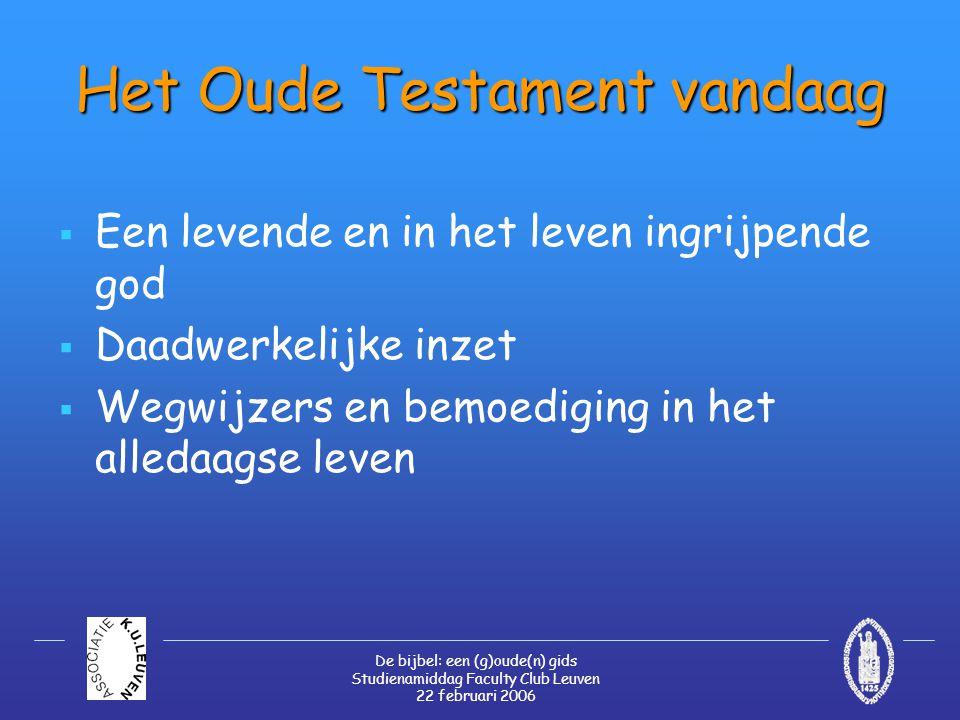 De bijbel: een (g)oude(n) gids Studienamiddag Faculty Club Leuven 22 februari 2006 Het Oude Testament vandaag  Een levende en in het leven ingrijpend