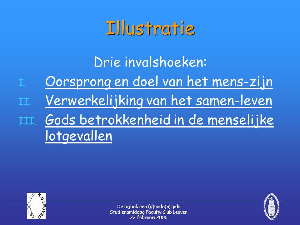 De bijbel: een (g)oude(n) gids Studienamiddag Faculty Club Leuven 22 februari 2006 Illustratie Drie invalshoeken: I. Oorsprong en doel van het mens-zi