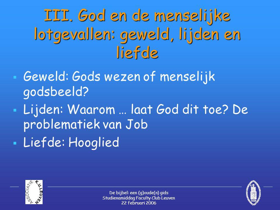 De bijbel: een (g)oude(n) gids Studienamiddag Faculty Club Leuven 22 februari 2006 III. God en de menselijke lotgevallen: geweld, lijden en liefde  G
