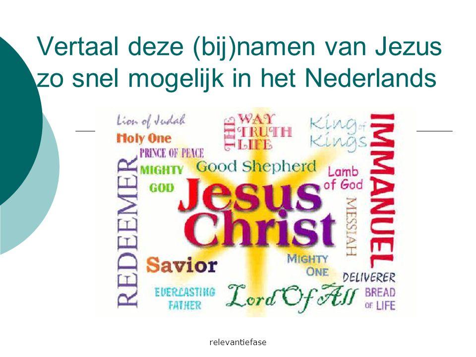 relevantiefase Vertaal deze (bij)namen van Jezus zo snel mogelijk in het Nederlands