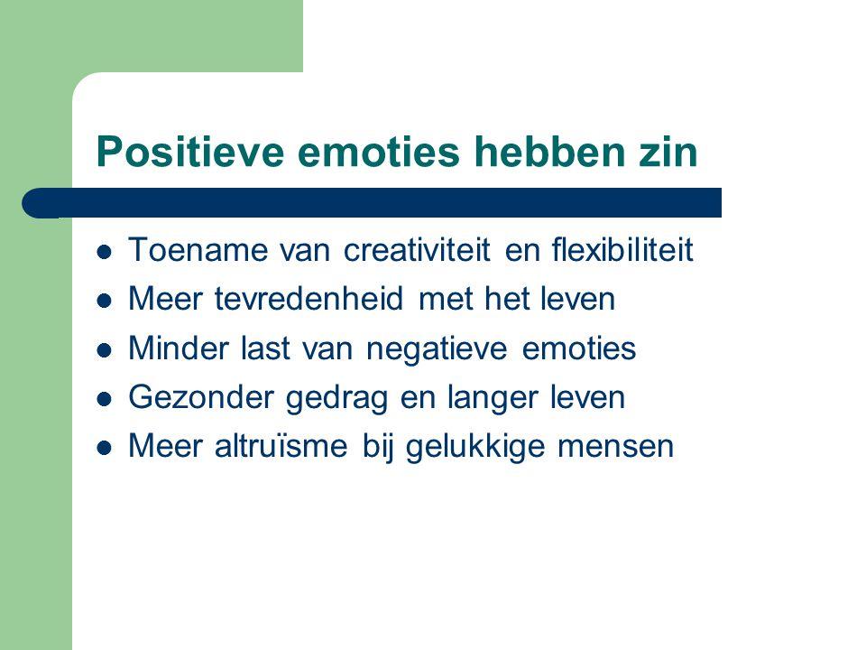 Positieve emoties hebben zin Toename van creativiteit en flexibiliteit Meer tevredenheid met het leven Minder last van negatieve emoties Gezonder gedrag en langer leven Meer altruïsme bij gelukkige mensen