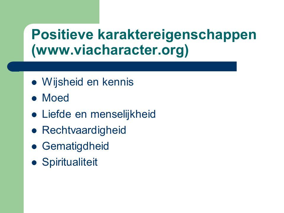 Positieve karaktereigenschappen (www.viacharacter.org) Wijsheid en kennis Moed Liefde en menselijkheid Rechtvaardigheid Gematigdheid Spiritualiteit