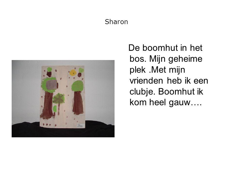 Sharon De boomhut in het bos. Mijn geheime plek.Met mijn vrienden heb ik een clubje. Boomhut ik kom heel gauw….