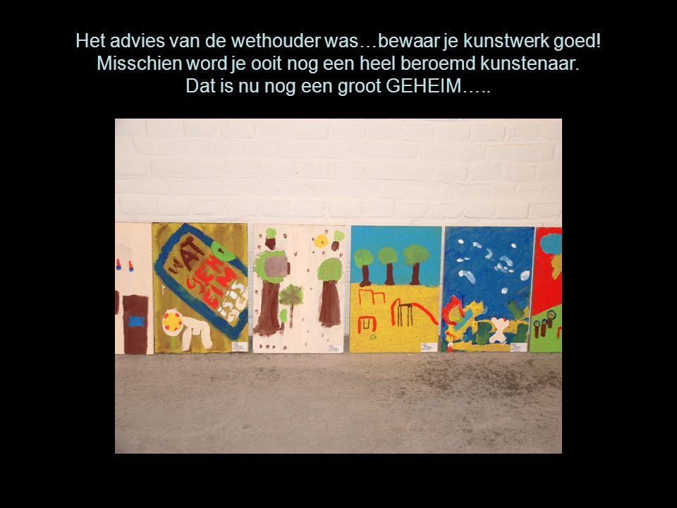 Het advies van de wethouder was…bewaar je kunstwerk goed! Misschien word je ooit nog een heel beroemd kunstenaar. Dat is nu nog een groot GEHEIM…..