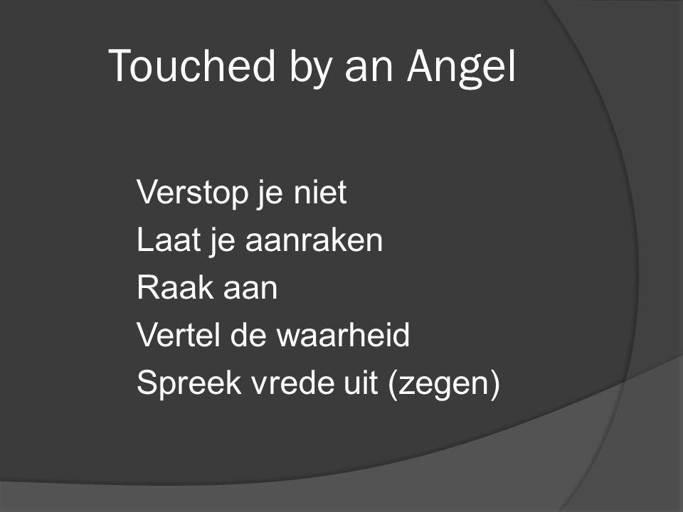 Touched by an Angel Verstop je niet Laat je aanraken Raak aan Vertel de waarheid Spreek vrede uit (zegen)