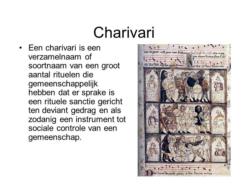 Charivari Een charivari is een verzamelnaam of soortnaam van een groot aantal rituelen die gemeenschappelijk hebben dat er sprake is een rituele sanctie gericht ten deviant gedrag en als zodanig een instrument tot sociale controle van een gemeenschap.