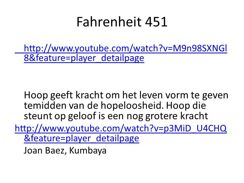 Fahrenheit 451 http://www.youtube.com/watch?v=M9n98SXNGl 8&feature=player_detailpage Hoop geeft kracht om het leven vorm te geven temidden van de hope